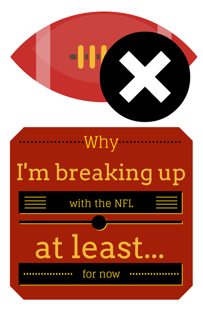 Why I'm breaking up with the NFL - at least for now